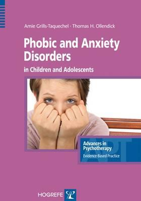 Phoebic and Anxiety Disorders in Children and Adolescents By Grills-taquechel, A. E./ Ollendick, T. H.