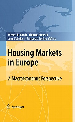 Housing Markets in Europe By De Bandt, Olivier (EDT)/ Knetsch, Thomas (EDT)/ Penalosa, Juan (EDT)/ Zollino, Francesco (EDT)